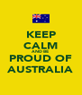 KEEP CALM AND BE  PROUD OF AUSTRALIA - Personalised Poster A4 size