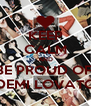 KEEP CALM AND BE PROUD OF  DEMI LOVATO - Personalised Poster A4 size