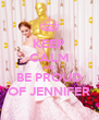 KEEP CALM AND BE PROUD OF JENNIFER - Personalised Poster A4 size