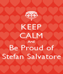 KEEP CALM And Be Proud of Stefan Salvatore - Personalised Poster A4 size