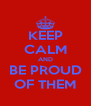KEEP CALM AND BE PROUD OF THEM - Personalised Poster A4 size