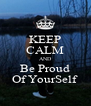 KEEP CALM AND Be Proud Of YourSelf - Personalised Poster A4 size