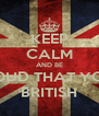 KEEP CALM AND BE PROUD THAT YOUR BRITISH - Personalised Poster A4 size