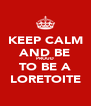KEEP CALM AND BE PROUD TO BE A LORETOITE - Personalised Poster A4 size