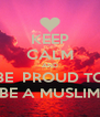 KEEP CALM AND BE  PROUD TO BE A MUSLIM - Personalised Poster A4 size