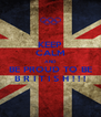 KEEP CALM AND BE PROUD TO BE B R I T I S H ! ! ! - Personalised Poster A4 size