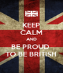 KEEP CALM AND BE PROUD  TO BE BRITISH - Personalised Poster A4 size