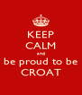 KEEP CALM and be proud to be CROAT - Personalised Poster A4 size