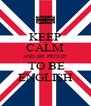 KEEP CALM AND BE PROUD  TO BE ENGLISH - Personalised Poster A4 size
