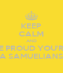 KEEP CALM AND BE PROUD YOU'RE A SAMUELIANS - Personalised Poster A4 size