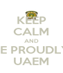 KEEP CALM AND BE PROUDLY UAEM - Personalised Poster A4 size