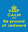 KEEP CALM AND Be pround of Jedward - Personalised Poster A4 size