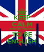 KEEP CALM AND BE PROWD TO BE ENGLISH - Personalised Poster A4 size
