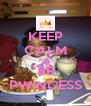 KEEP CALM AND BE PWINCESS - Personalised Poster A4 size