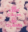 KEEP CALM AND BE QUENN - Personalised Poster A4 size