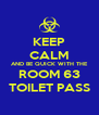 KEEP CALM AND BE QUICK WITH THE ROOM 63 TOILET PASS - Personalised Poster A4 size