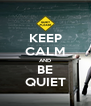 KEEP CALM AND BE QUIET - Personalised Poster A4 size
