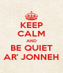 KEEP CALM AND BE QUIET AR' JONNEH - Personalised Poster A4 size