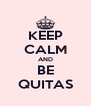 KEEP CALM AND BE QUITAS - Personalised Poster A4 size
