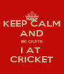 KEEP CALM AND BE QUITE I AT  CRICKET - Personalised Poster A4 size
