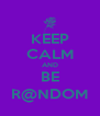 KEEP CALM AND BE R@NDOM - Personalised Poster A4 size