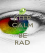 KEEP CALM AND BE RAD - Personalised Poster A4 size