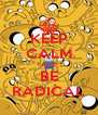 KEEP CALM AND BE RADICAL - Personalised Poster A4 size