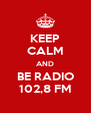 KEEP CALM AND BE RADIO 102,8 FM - Personalised Poster A4 size