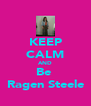 KEEP CALM AND Be  Ragen Steele - Personalised Poster A4 size
