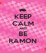 KEEP CALM AND BE RAMON - Personalised Poster A4 size