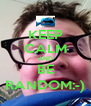 KEEP CALM AND BE RANDOM:-) - Personalised Poster A4 size