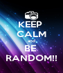 KEEP  CALM and BE  RANDOM!! - Personalised Poster A4 size