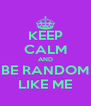 KEEP CALM AND BE RANDOM LIKE ME - Personalised Poster A4 size