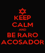 KEEP CALM AND BE RARO ACOSADOR - Personalised Poster A4 size