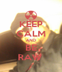 KEEP CALM AND BE RAW  - Personalised Poster A4 size