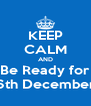 KEEP CALM AND Be Ready for 6th December - Personalised Poster A4 size