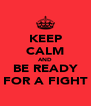 KEEP CALM AND BE READY FOR A FIGHT - Personalised Poster A4 size