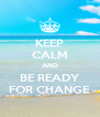 KEEP CALM AND BE READY FOR CHANGE - Personalised Poster A4 size