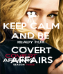 KEEP CALM AND BE  READY FOR  COVERT AFFAIRS - Personalised Poster A4 size