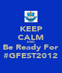 KEEP CALM AND Be Ready For #GFEST2012 - Personalised Poster A4 size