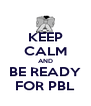 KEEP CALM AND BE READY FOR PBL - Personalised Poster A4 size