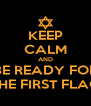KEEP CALM AND BE READY FOR THE FIRST FLAG - Personalised Poster A4 size