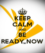 KEEP CALM AND BE READY NOW - Personalised Poster A4 size