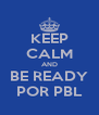 KEEP CALM AND BE READY POR PBL - Personalised Poster A4 size