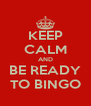 KEEP CALM AND BE READY TO BINGO - Personalised Poster A4 size