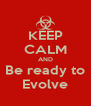 KEEP CALM AND Be ready to Evolve - Personalised Poster A4 size