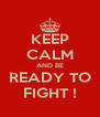 KEEP CALM AND BE READY TO FIGHT ! - Personalised Poster A4 size