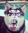 KEEP CALM AND BE REAL - Personalised Poster A4 size