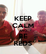 KEEP CALM AND BE REDS - Personalised Poster A4 size