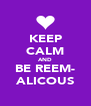 KEEP CALM AND BE REEM- ALICOUS - Personalised Poster A4 size
